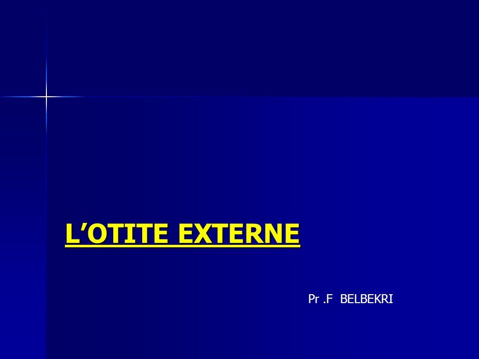 L'OTITE EXTERNE Pr.F BELBEKRI