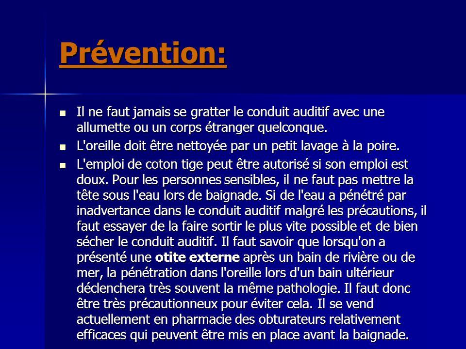 Prévention: Il ne faut jamais se gratter le conduit auditif avec une allumette ou un corps étranger quelconque. Il ne faut jamais se gratter le condui