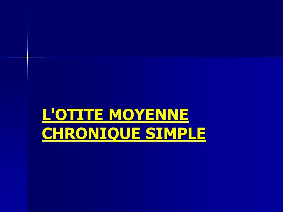 L'OTITE MOYENNE CHRONIQUE SIMPLE