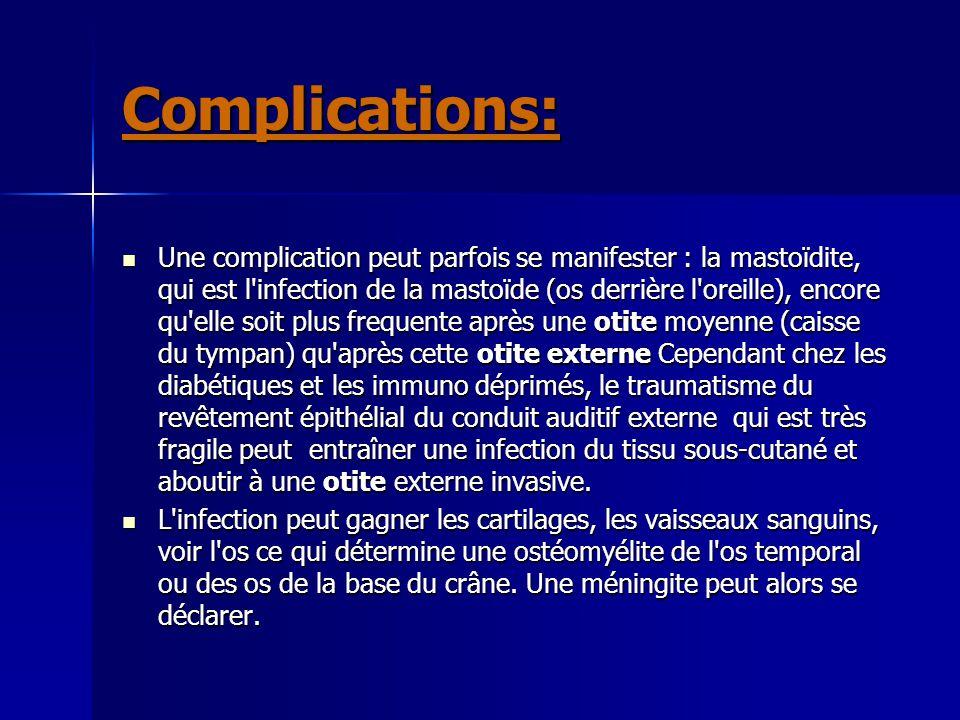 Complications: Une complication peut parfois se manifester : la mastoïdite, qui est l'infection de la mastoïde (os derrière l'oreille), encore qu'elle