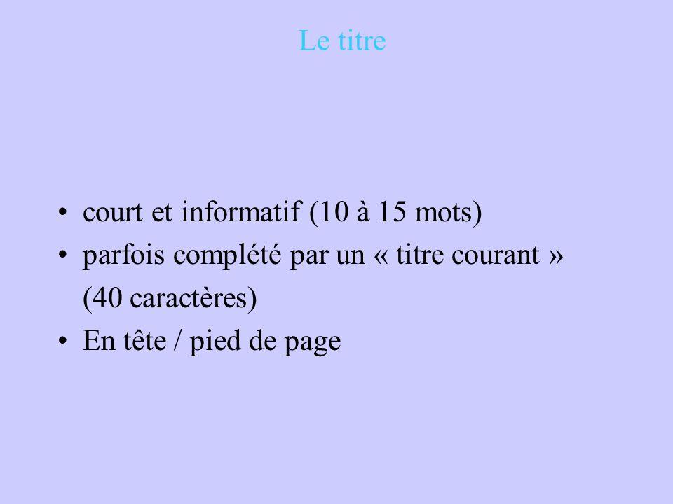 Le titre court et informatif (10 à 15 mots) parfois complété par un « titre courant » (40 caractères) En tête / pied de page