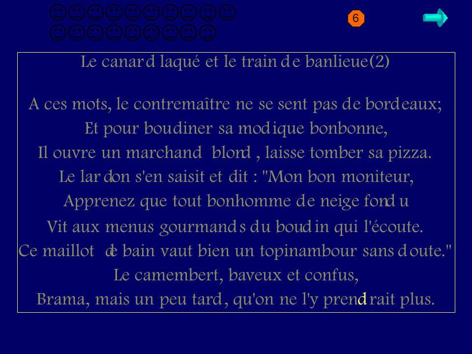 D2.1 canard Le canar laqué et le train e banlieue(1) Bête palmipè e, sur un bloc e marbre per u, Tenait en son babouin un plumeau. Men iant renar, par