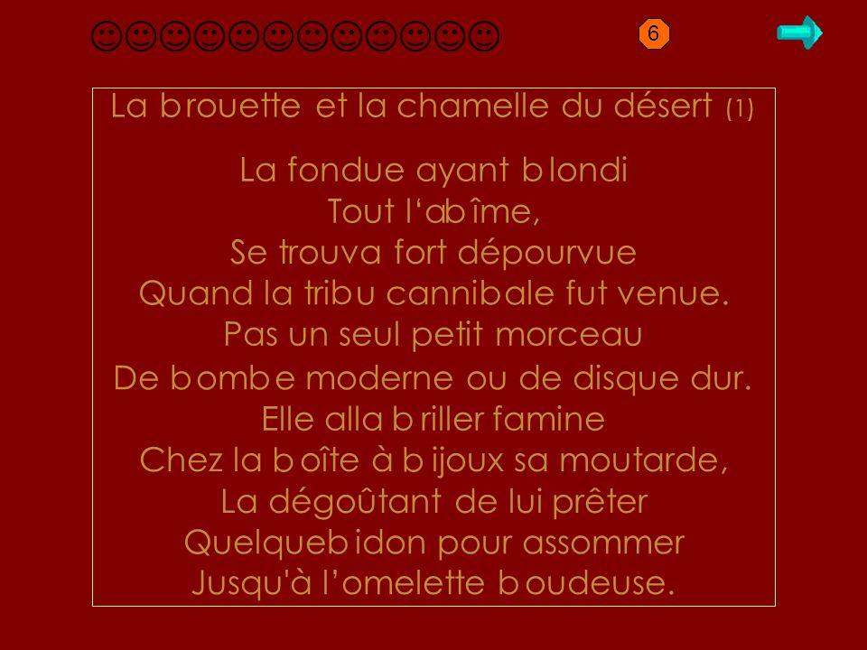 B1.1 brouette La rouette et la chamelle du désert (1) La fondue ayant londi Tout l'a îme, Se trouva fort dépourvue Quand la tri u canni ale fut venue.