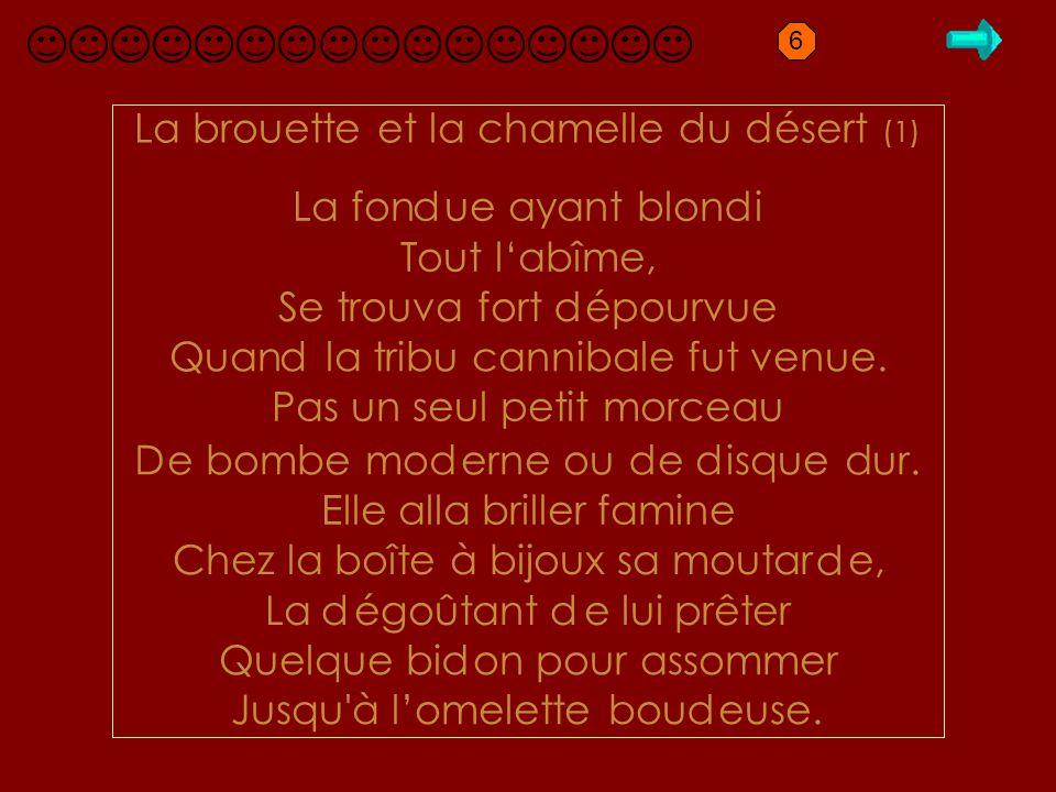 D1.1 brouette La brouette et la chamelle u ésert (1) La fon ue ayant blon i Tout l'abîme, Se trouva fort épourvue Quan la tribu cannibale fut venue.