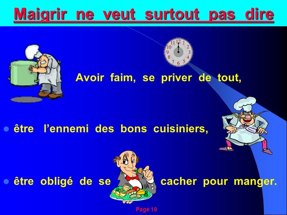 Maigrir ne veut surtout pas dire Avoir faim, se priver de tout, être l'ennemi des bons cuisiniers, être obligé de se cacher pour manger.