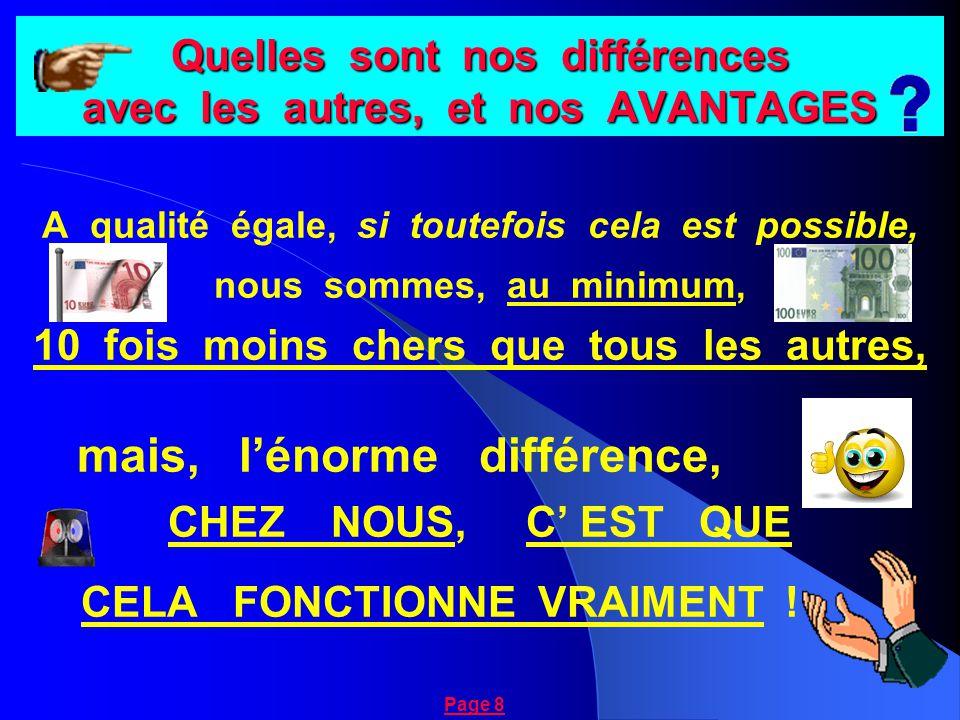 Quelles sont nos différences avec les autres, et nos AVANTAGES A qualité égale, si toutefois cela est possible, nous sommes, au minimum, 10 fois moins