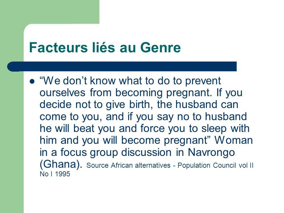 "Facteurs liés au Genre ""We don't know what to do to prevent ourselves from becoming pregnant. If you decide not to give birth, the husband can come to"
