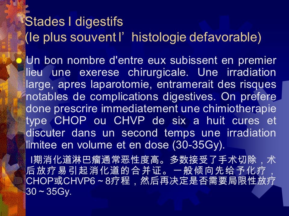 Stades I digestifs (Ie plus souvent l' histologie defavorable)  Un bon nombre d entre eux subissent en premier lieu une exerese chirurgicale.