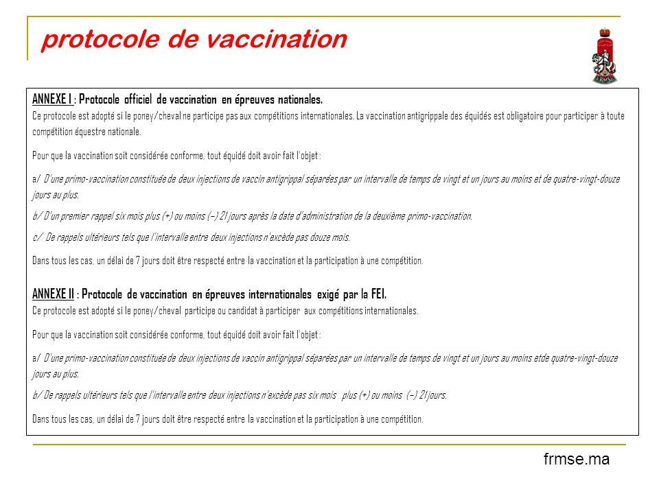 protocole de vaccination ANNEXE I : Protocole officiel de vaccination en épreuves nationales. Ce protocole est adopté si le poney/cheval ne participe