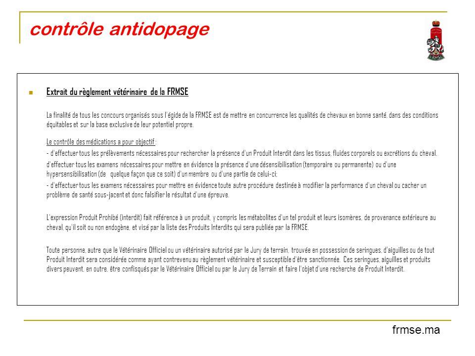 contrôle antidopage Extrait du règlement vétérinaire de la FRMSE La finalité de tous les concours organisés sous l'égide de la FRMSE est de mettre en