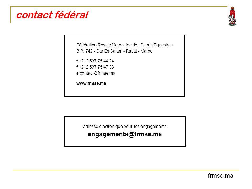 Fédération Royale Marocaine des Sports Equestres B.P. 742 - Dar Es Salam - Rabat - Maroc t +212 537 75 44 24 f +212 537 75 47 38 e contact@frmse.ma ww