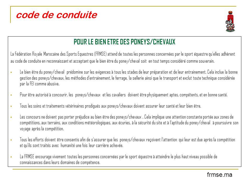 code de conduite POUR LE BIEN ETRE DES PONEYS/CHEVAUX La Fédération Royale Marocaine des Sports Equestres (FRMSE) attend de toutes les personnes conce