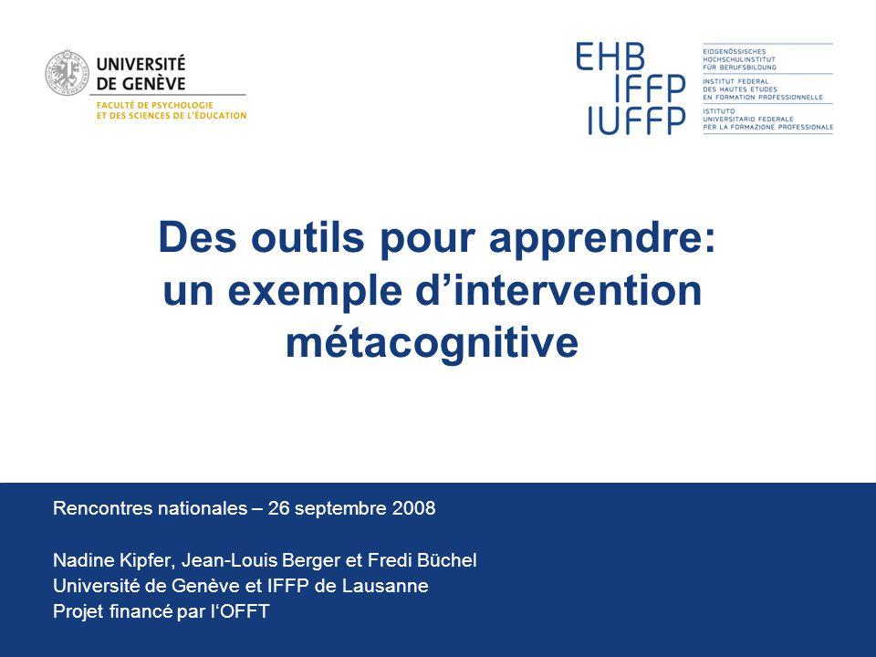 Des outils pour apprendre: un exemple d'intervention métacognitive Rencontres nationales – 26 septembre 2008 Nadine Kipfer, Jean-Louis Berger et Fredi