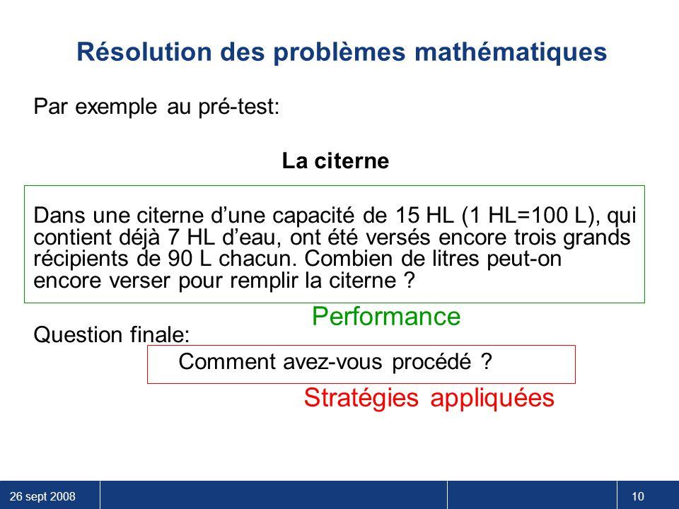 26 sept 2008 10 Résolution des problèmes mathématiques Par exemple au pré-test: La citerne Dans une citerne d'une capacité de 15 HL (1 HL=100 L), qui