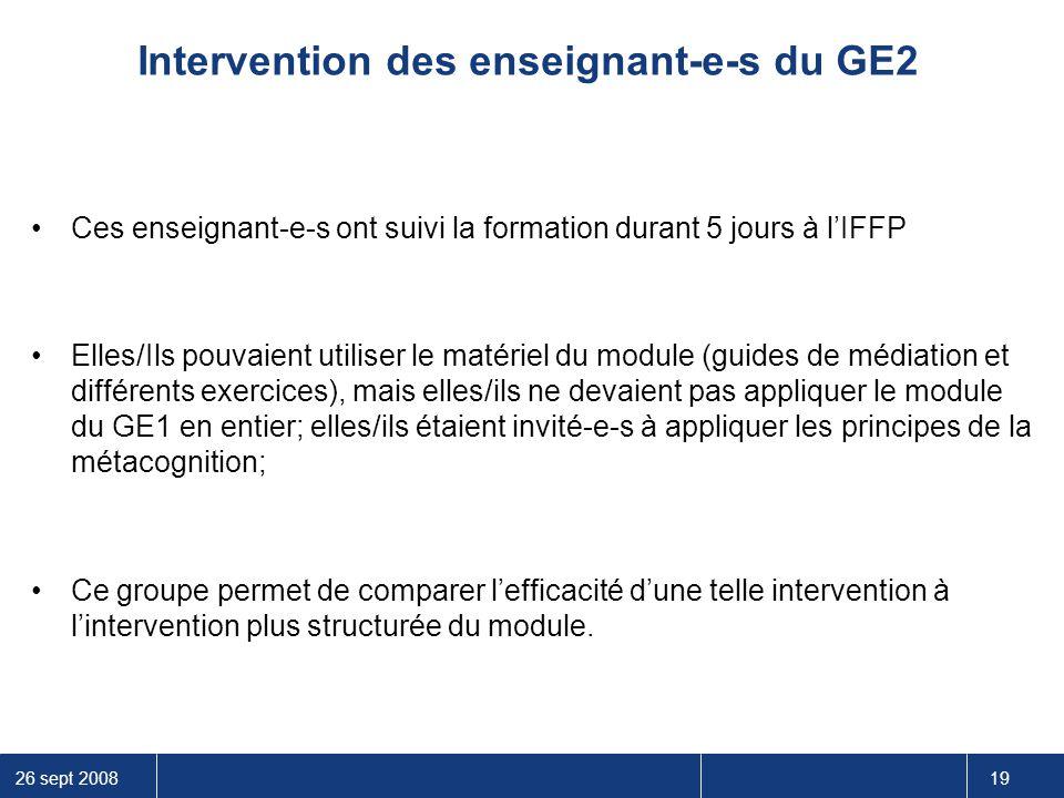 26 sept 2008 19 Intervention des enseignant-e-s du GE2 Ces enseignant-e-s ont suivi la formation durant 5 jours à l'IFFP Elles/Ils pouvaient utiliser