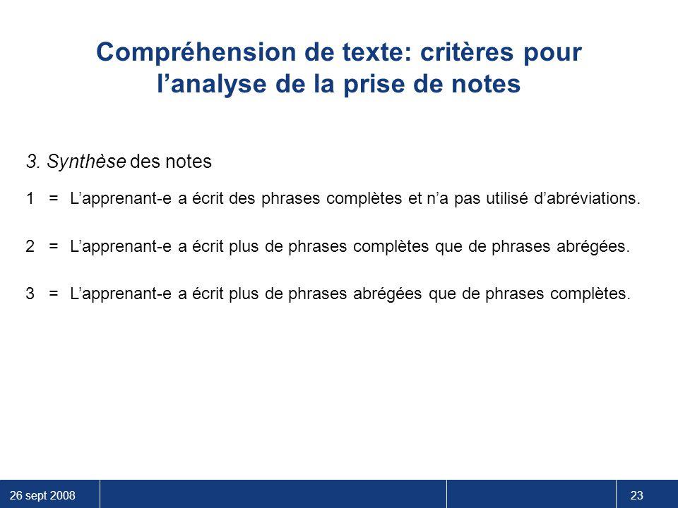 26 sept 2008 23 Compréhension de texte: critères pour l'analyse de la prise de notes 3. Synthèse des notes 1= L'apprenant-e a écrit des phrases complè