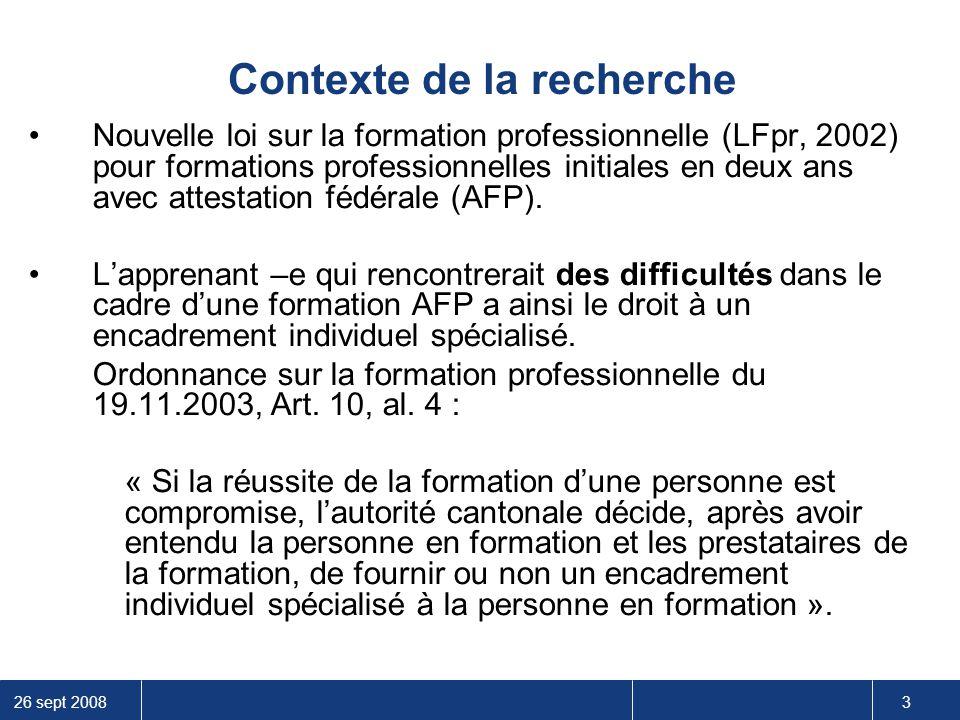 26 sept 2008 3 Contexte de la recherche Nouvelle loi sur la formation professionnelle (LFpr, 2002) pour formations professionnelles initiales en deux