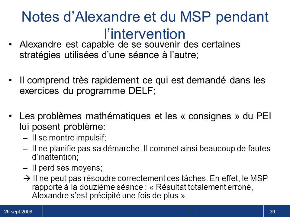 26 sept 2008 39 Alexandre est capable de se souvenir des certaines stratégies utilisées d'une séance à l'autre; Il comprend très rapidement ce qui est