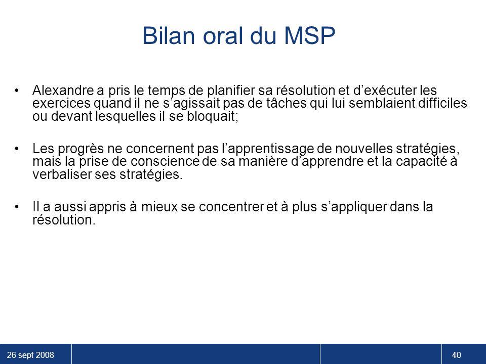 26 sept 2008 40 Bilan oral du MSP Alexandre a pris le temps de planifier sa résolution et d'exécuter les exercices quand il ne s'agissait pas de tâche