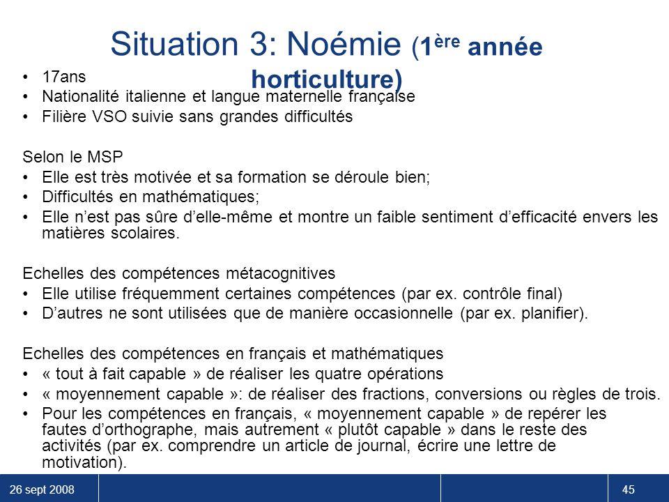 26 sept 2008 45 Situation 3: Noémie (1 ère année horticulture) 17ans Nationalité italienne et langue maternelle française Filière VSO suivie sans gran