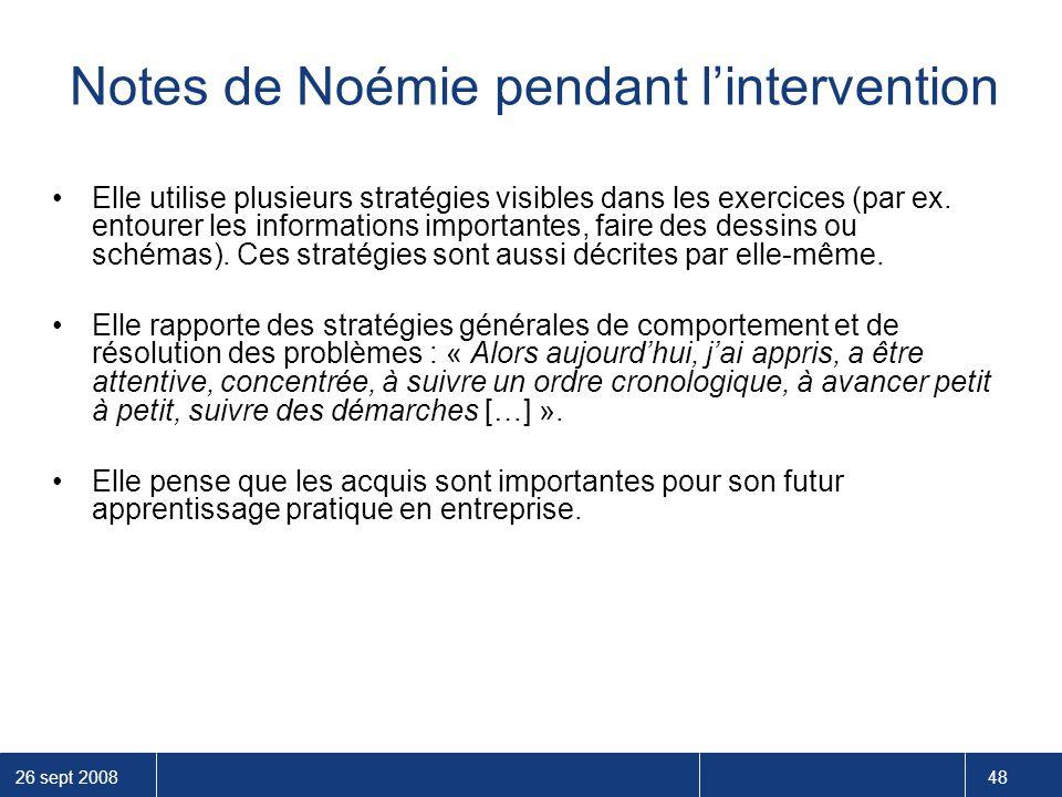 26 sept 2008 48 Notes de Noémie pendant l'intervention Elle utilise plusieurs stratégies visibles dans les exercices (par ex. entourer les information