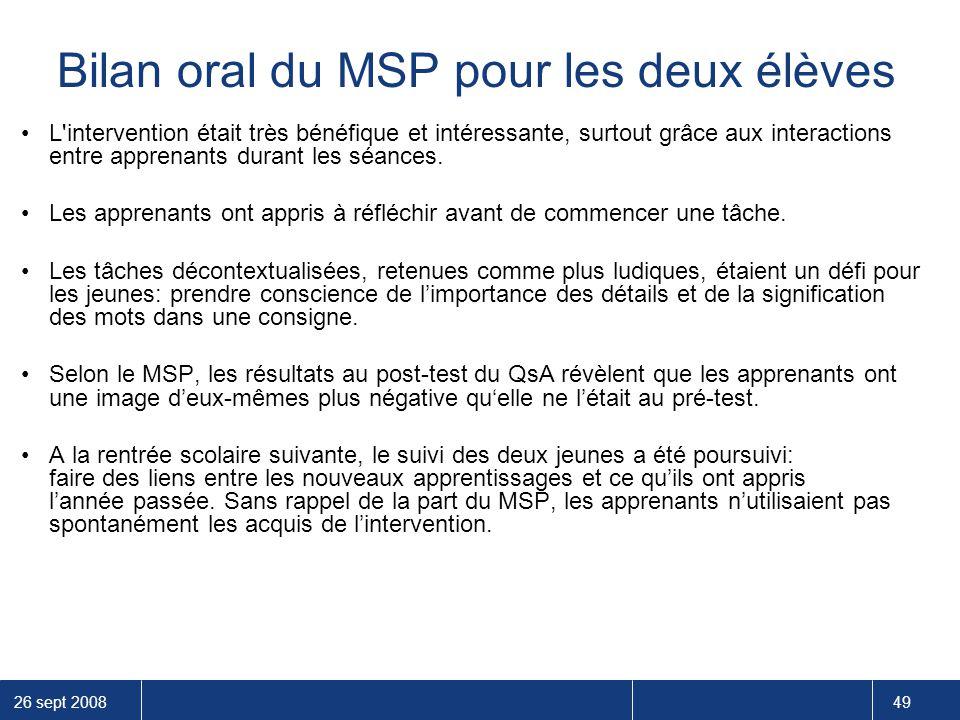 26 sept 2008 49 Bilan oral du MSP pour les deux élèves L'intervention était très bénéfique et intéressante, surtout grâce aux interactions entre appre