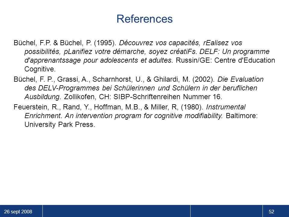 26 sept 2008 52 References Büchel, F.P. & Büchel, P. (1995). Découvrez vos capacités, rEalisez vos possibilités, pLanifiez votre démarche, soyez créat