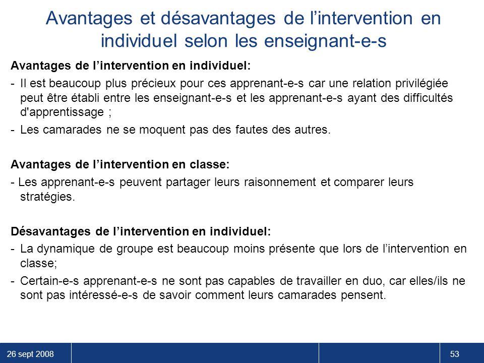 26 sept 2008 53 Avantages et désavantages de l'intervention en individuel selon les enseignant-e-s Avantages de l'intervention en individuel: -Il est