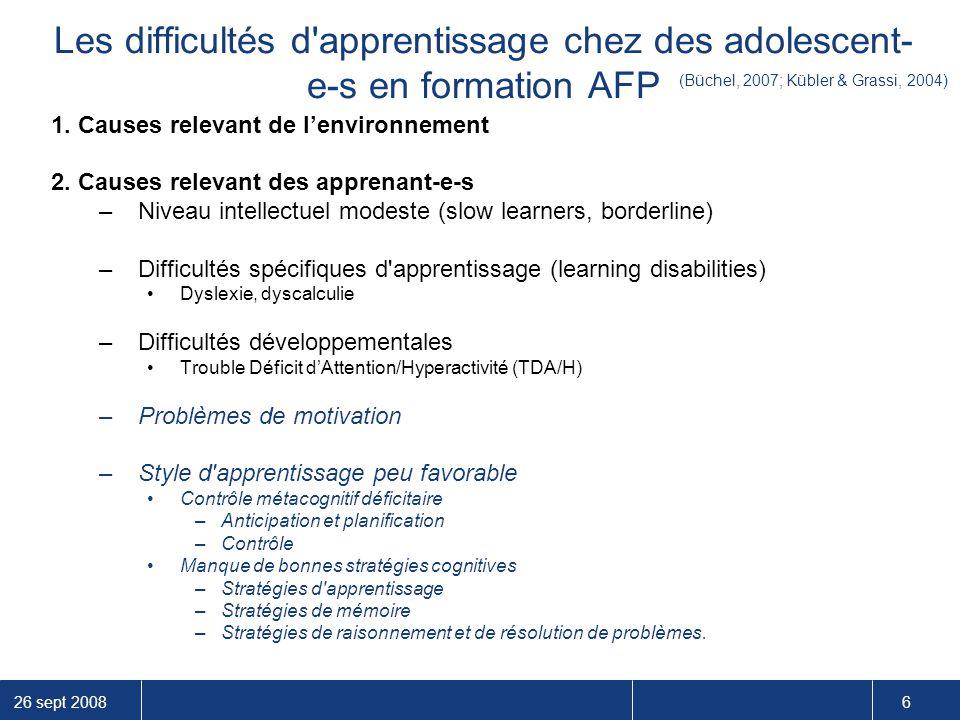 26 sept 2008 6 Les difficultés d'apprentissage chez des adolescent- e-s en formation AFP 1. Causes relevant de l'environnement 2. Causes relevant des