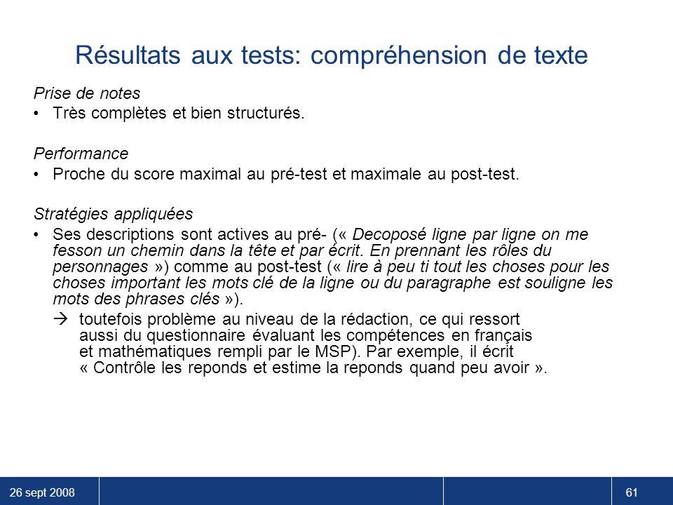 26 sept 2008 61 Résultats aux tests: compréhension de texte Prise de notes Très complètes et bien structurés. Performance Proche du score maximal au p