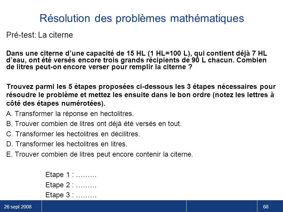 26 sept 2008 68 Résolution des problèmes mathématiques Pré-test: La citerne Dans une citerne d'une capacité de 15 HL (1 HL=100 L), qui contient déjà 7