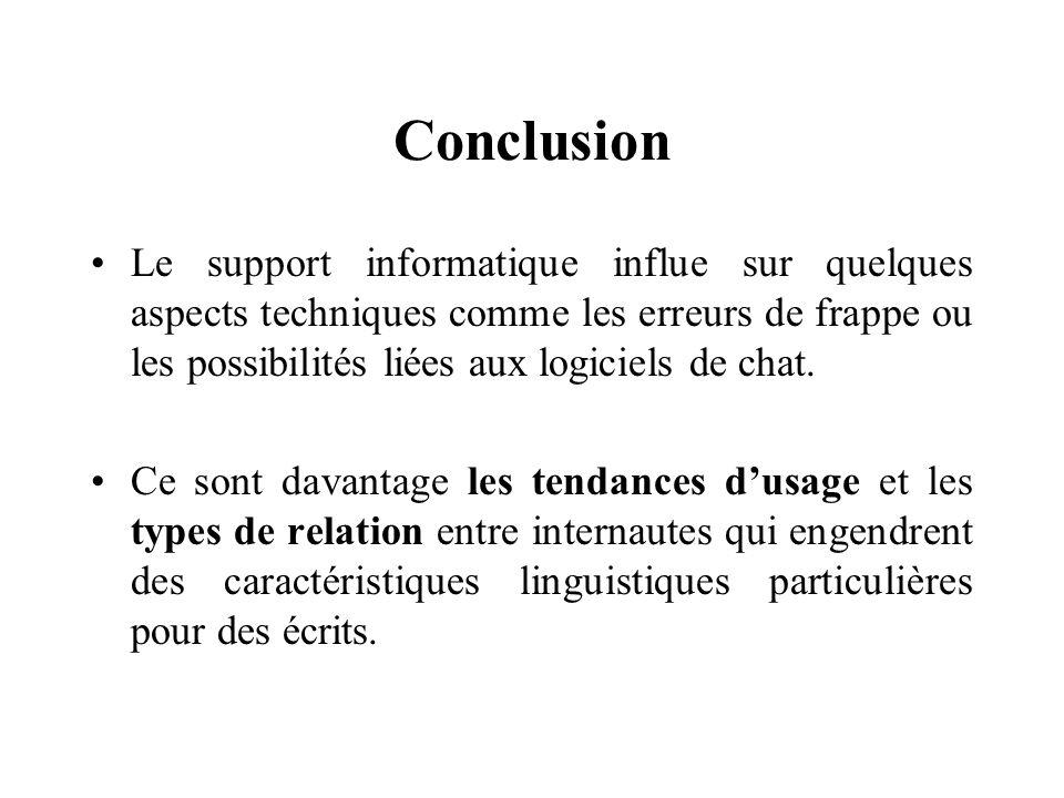 Conclusion Le support informatique influe sur quelques aspects techniques comme les erreurs de frappe ou les possibilités liées aux logiciels de chat.