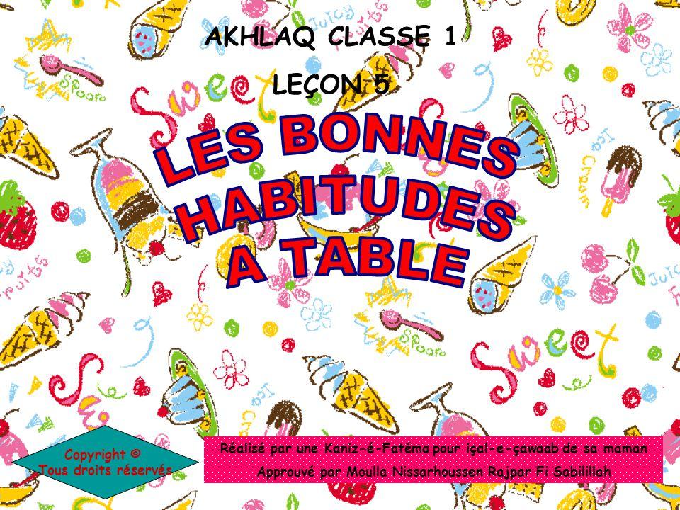 AKHLAQ CLASSE 1 LEÇON 5 Réalisé par une Kaniz-é-Fatéma pour içal-e-çawaab de sa maman Approuvé par Moulla Nissarhoussen Rajpar Fi Sabilillah Copyright