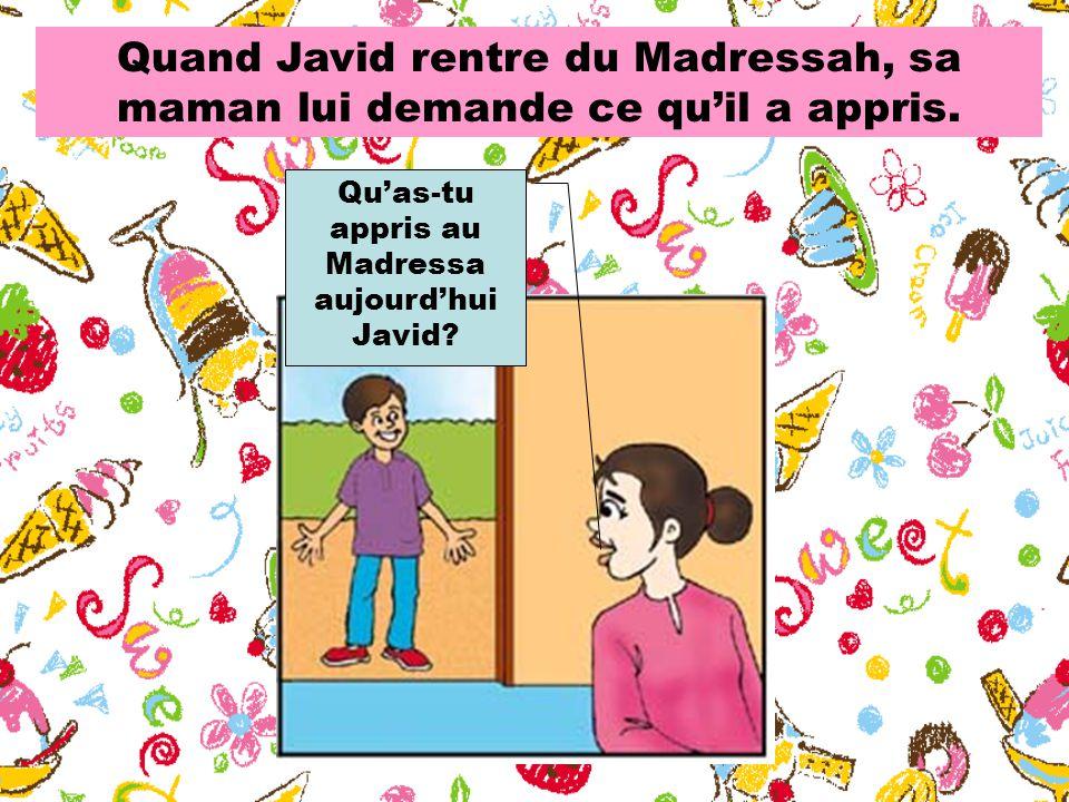 Quand Javid rentre du Madressah, sa maman lui demande ce qu'il a appris.