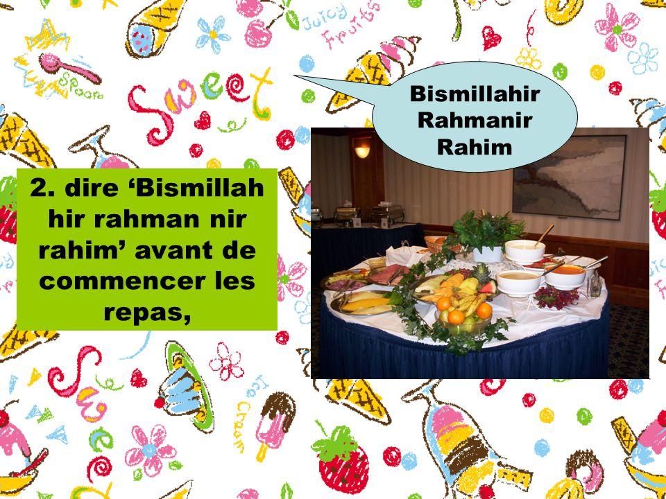 2. dire 'Bismillah hir rahman nir rahim' avant de commencer les repas, Bismillahir Rahmanir Rahim