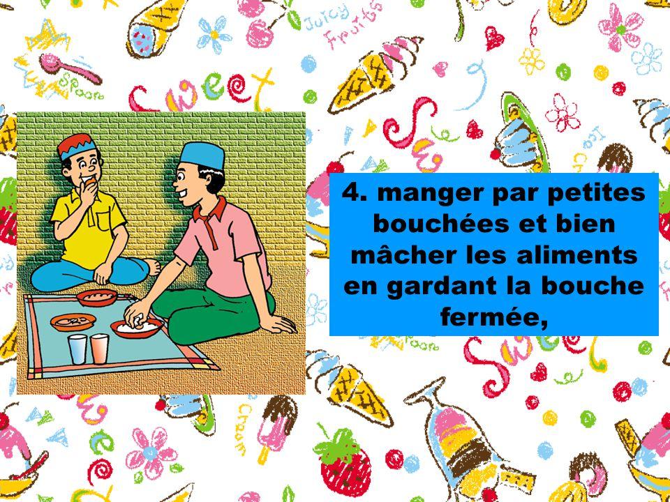 4. manger par petites bouchées et bien mâcher les aliments en gardant la bouche fermée,