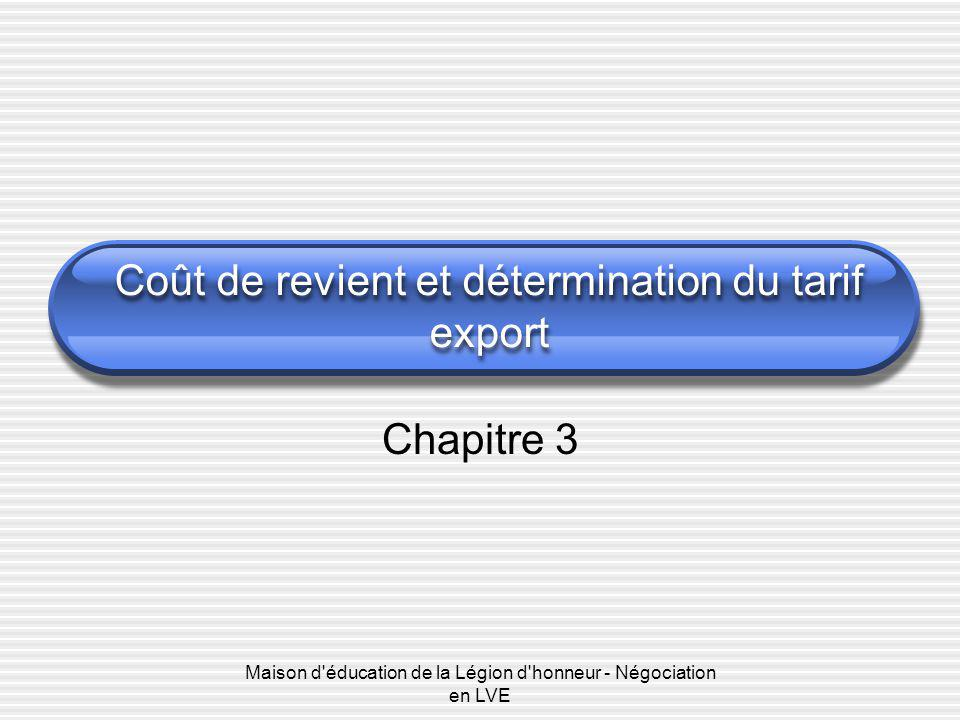 Maison d'éducation de la Légion d'honneur - Négociation en LVE Coût de revient et détermination du tarif export Chapitre 3