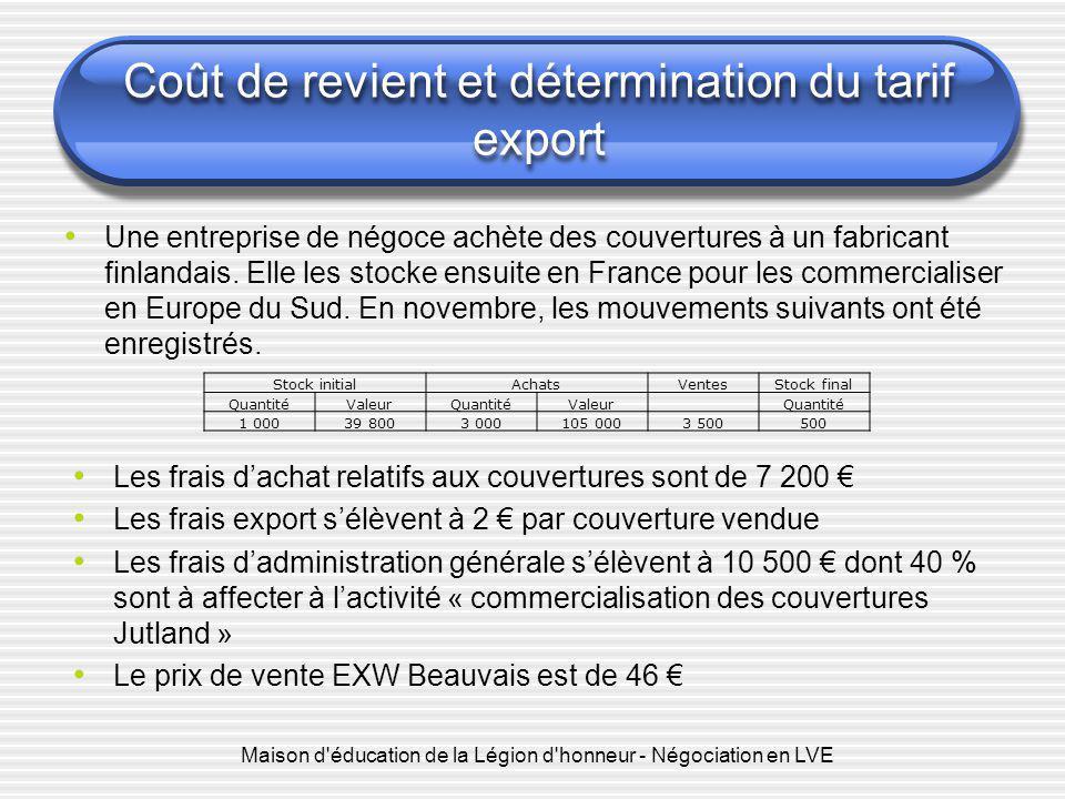 Maison d'éducation de la Légion d'honneur - Négociation en LVE Coût de revient et détermination du tarif export Une entreprise de négoce achète des co