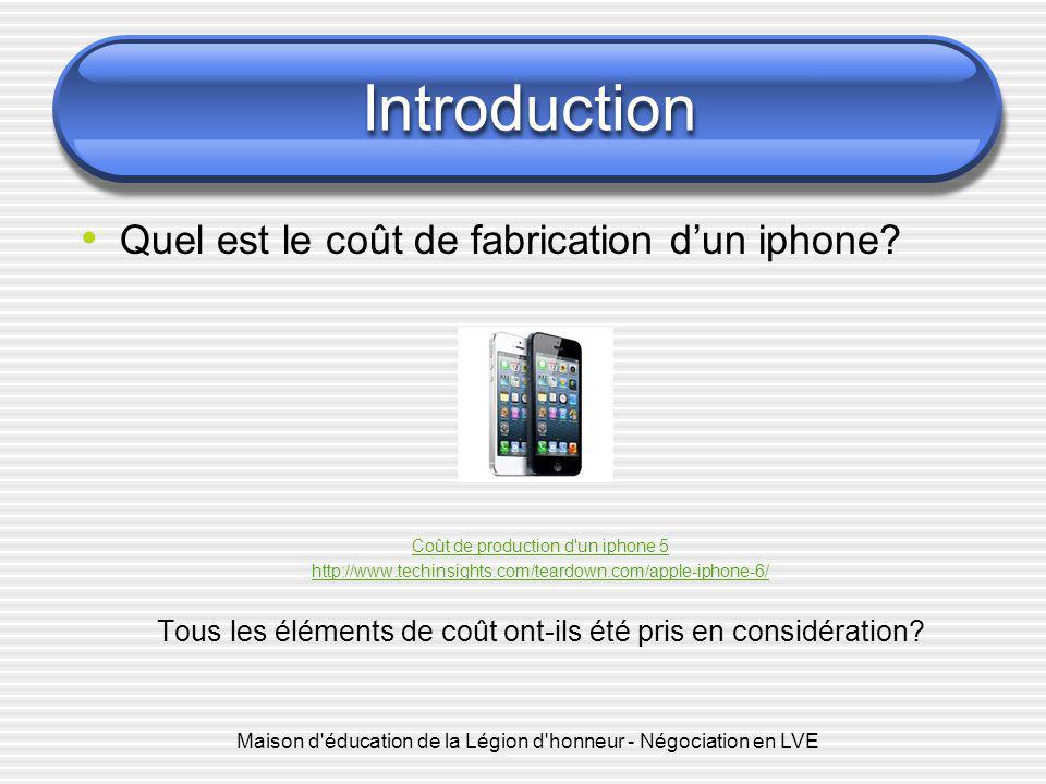 Introduction Quel est le coût de fabrication d'un iphone? Coût de production d'un iphone 5 http://www.techinsights.com/teardown.com/apple-iphone-6/ To