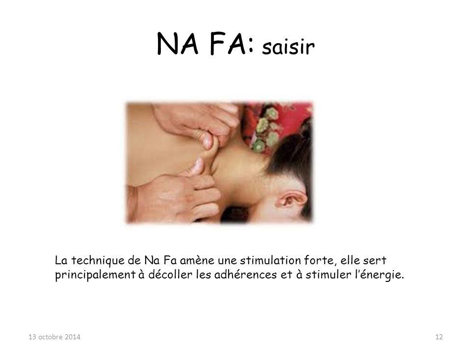 NA FA: saisir 13 octobre 201412 La technique de Na Fa amène une stimulation forte, elle sert principalement à décoller les adhérences et à stimuler l'