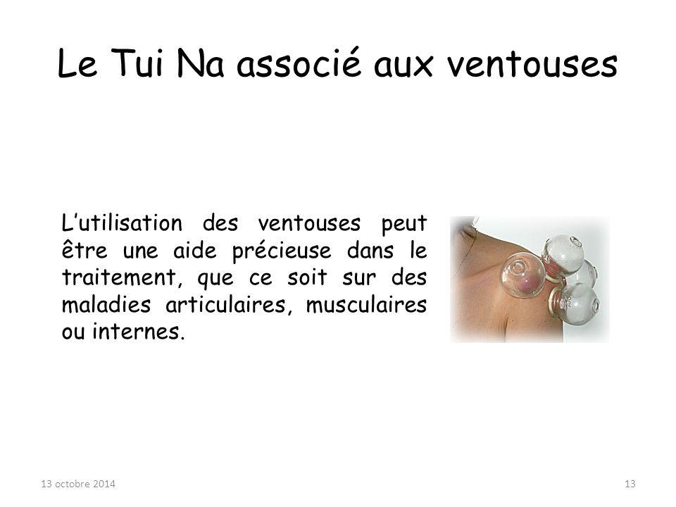 Le Tui Na associé aux ventouses 13 octobre 201413 L'utilisation des ventouses peut être une aide précieuse dans le traitement, que ce soit sur des mal