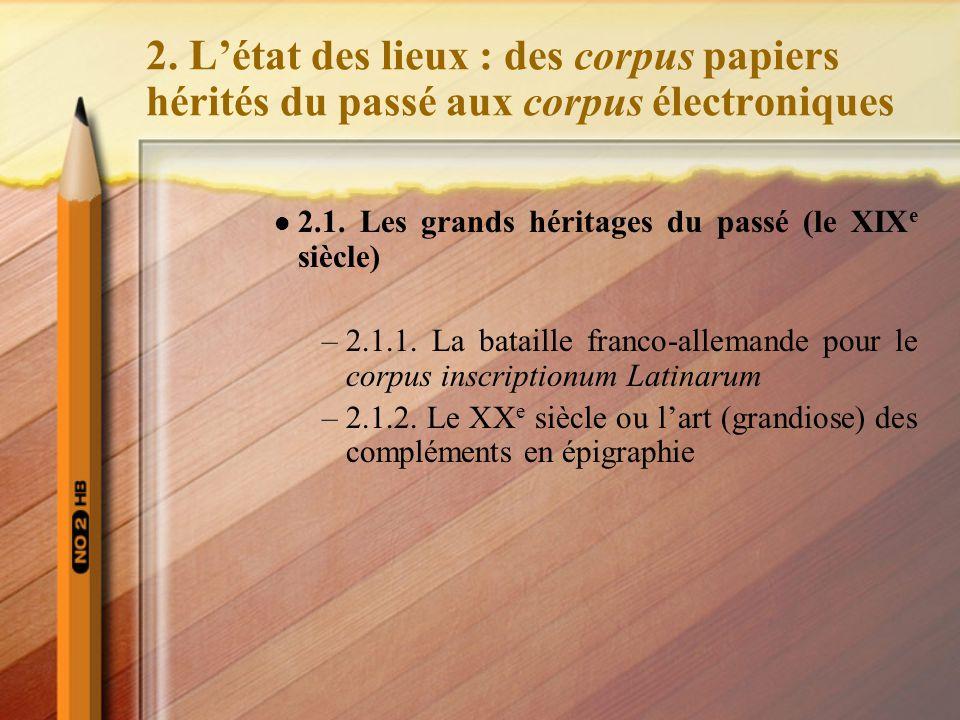 2. L'état des lieux : des corpus papiers hérités du passé aux corpus électroniques 2.1. Les grands héritages du passé (le XIX e siècle) –2.1.1. La bat