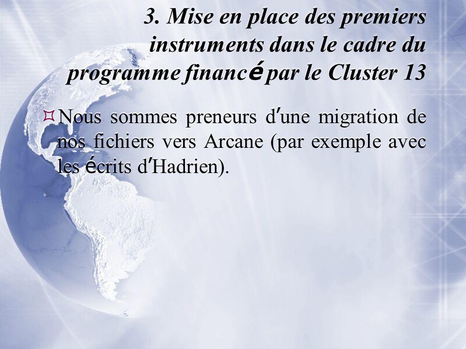 3. Mise en place des premiers instruments dans le cadre du programme financ é par le Cluster 13  Nous sommes preneurs d ' une migration de nos fichie