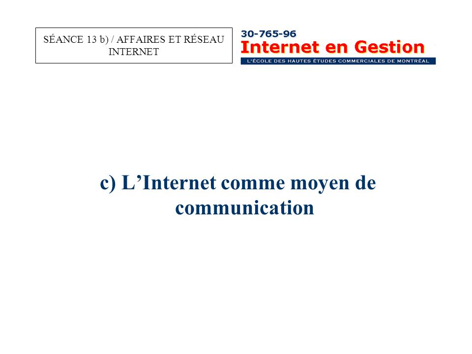 c) L'Internet comme moyen de communication SÉANCE 13 b) / AFFAIRES ET RÉSEAU INTERNET