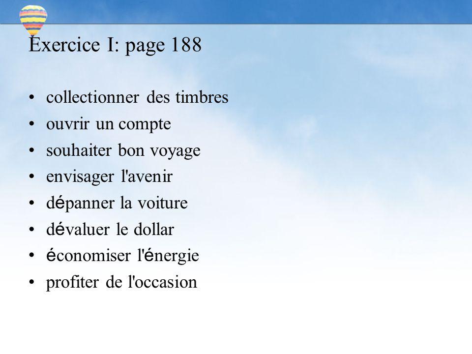 Exercice I: page 188 collectionner des timbres ouvrir un compte souhaiter bon voyage envisager l avenir d é panner la voiture d é valuer le dollar é conomiser l é nergie profiter de l occasion