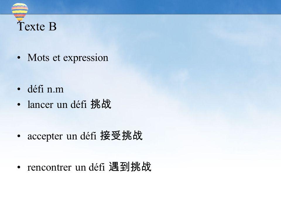 Texte B Mots et expression défi n.m lancer un défi 挑战 accepter un défi 接受挑战 rencontrer un défi 遇到挑战