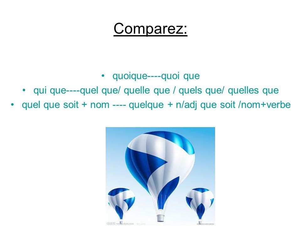 Comparez: quoique----quoi que qui que----quel que/ quelle que / quels que/ quelles que quel que soit + nom ---- quelque + n/adj que soit /nom+verbe