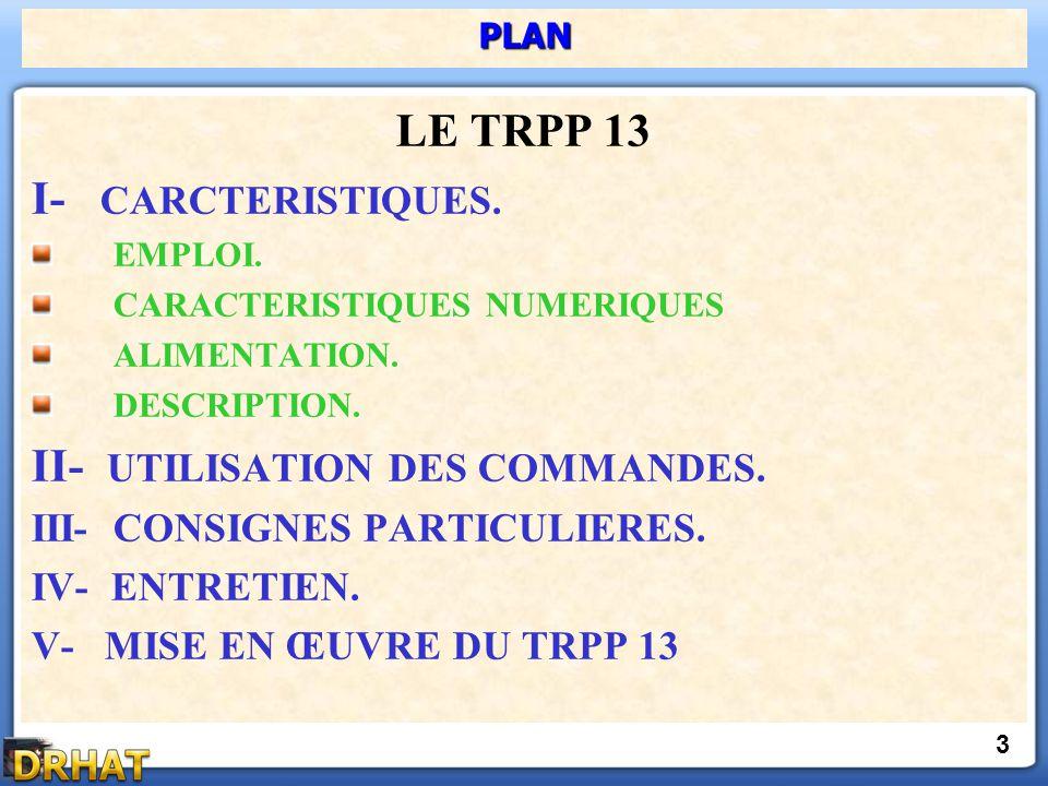 LE TRPP 13 I- CARCTERISTIQUES. EMPLOI. CARACTERISTIQUES NUMERIQUES ALIMENTATION. DESCRIPTION. II- UTILISATION DES COMMANDES. III- CONSIGNES PARTICULIE