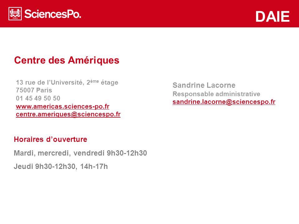 Centre des Amériques www.asiapacific.sciences-po.fr/en www.mea.sciences-po.fr/en DAIE Horaires d'ouverture Mardi, mercredi, vendredi 9h30-12h30 Jeudi
