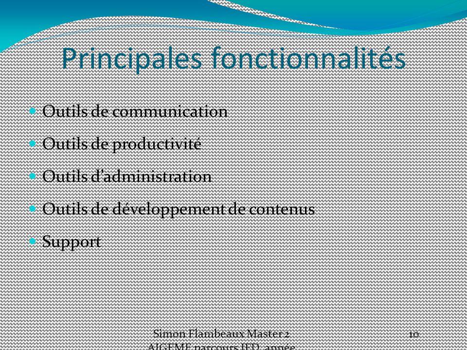 Principales fonctionnalités Outils de communication Outils de productivité Outils d'administration Outils de développement de contenus Support Simon Flambeaux Master 2 AIGEME parcours IFD, année 2012-13 10